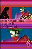 Charles Bukowski: Kaputt in Hollywood