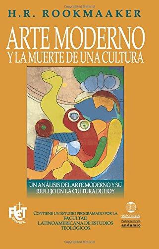 El Arte Moderno Y La Muerte De Una Cultura/ Modern Art and the Death of a Culture