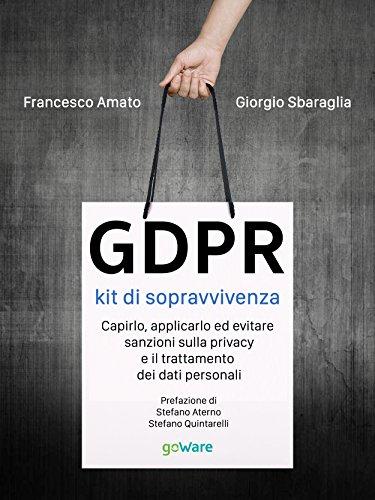 GDPR kit di sopravvivenza. Capirlo, applicarlo ed evitare sanzioni sulla privacy e il trattamento dei dati personali
