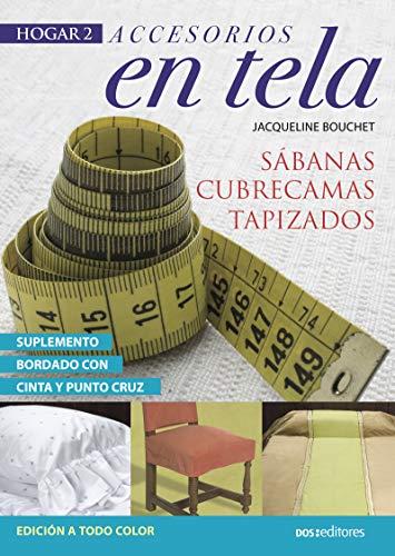 ACCESORIOS EN TELA: sábanas - cubrecamas - tapizados (DECORACION - TECNICAS VARIADAS, FACILES Y LINDAS. nº 5)