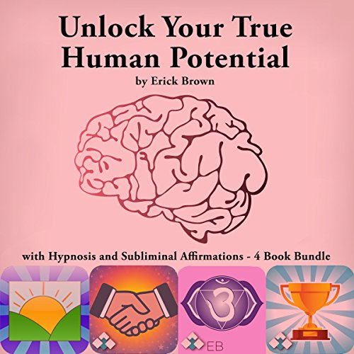 Unlock Your True Human Potential with Hypnosis and Subliminal Affirmations - 4 Book Bundle audiobook cover art