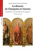 La dinastía de Champaña en Navarra. Teobaldo I, Teobaldo II, Enrique I (1234-1274) (Estu...