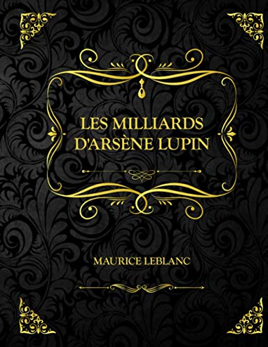 Les Milliards d'Arsène Lupin: Edition Collector - Maurice Leblanc (French Edition)