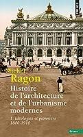 Histoire de l'architecture et de l'urbanisme modernes. Tome 1, Idéologie et pionniers 1800-1910 2757814796 Book Cover