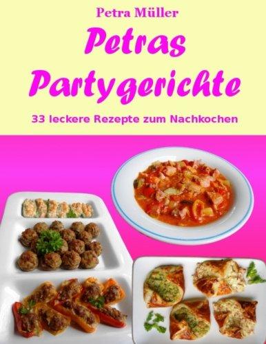 Petras Partygerichte: 33 leckere Rezepte zum Nachkochen (Petras Kochbücher, Band 16)
