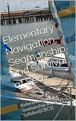 Elementary Navigation, Seamanship and Survival at Sea: Reference Book for Seamanship as per VTU Syllabus[CBCS] (English Edition)