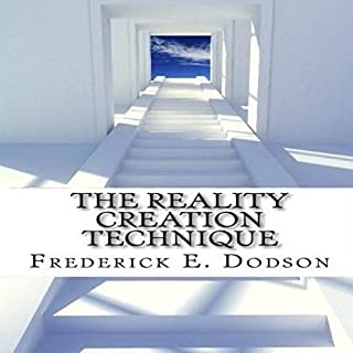 The Reality Creation Technique                   By:                                                                                                                                 Frederick E. Dodson                               Narrated by:                                                                                                                                 Thomas Miller                      Length: 2 hrs and 53 mins     195 ratings     Overall 4.6