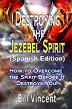 Destroying the Jezebel Spirit (Spanish Edition): How to Overcome the Spirit Before It Destroys You!