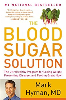 The Blood Sugar Solution  The UltraHealthy Program for Losing Weight Preventing Disease and Feeling Great Now!
