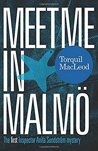 Meet Me in Malmo: The First Inspector Anita Sundstrom Mystery: 1