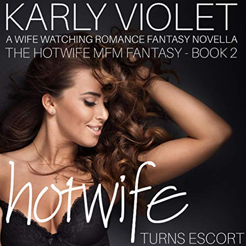 Hotwife Turns Escort - A Wife Watching Romance Fantasy Novella audiobook cover art