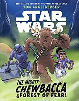 Star Wars: The Mighty Chewbacca in the Forest of Fear by [Tom Angleberger, Andie Tong]