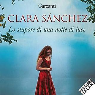 Lo stupore di una notte di luce                   Di:                                                                                                                                 Clara Sánchez                               Letto da:                                                                                                                                 Jenny De Cesarei                      Durata:  14 ore e 7 min     121 recensioni     Totali 4,1