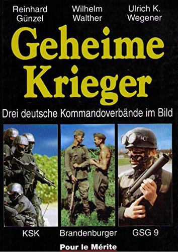 Geheime Krieger: Drei deutsche Kommandoverbände im Bild: KSK, Brandenburger, GSG 9 von Reinhard Günzel (April 2006) Gebundene Ausgabe