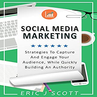 Social Media Marketing: Strategies to Capture and Engage Your Audience While Quickly Building Authority audiobook cover art