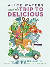 Alice Waters and the Trip to Delicious (Food Heroes)