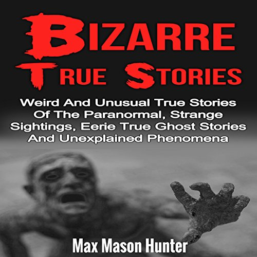Bizarre True Stories audiobook cover art