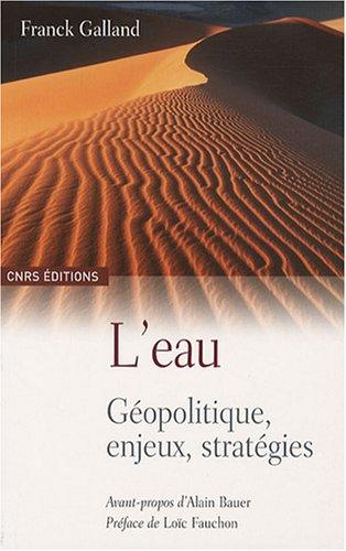 L'Eau. Géopolitique, enjeux et stratégies (Sciences politiques et relations internationales)