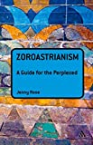 Zoroastrianism: A Guide for the Perplexed (Guides for the Perplexed) (English Edition)