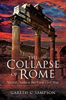 The Collapse of Rome: Marius, Sulla and the First Civil War (91-70 BC)