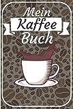 Mein Kaffee Buch: Barista buch zum selberschreiben. Kaffee buch für Rezepte und Vordruck für Verkostung. 120 Seiten. Perfektes Geschenk für Hobby Barista und Kaffeeliebhaber.