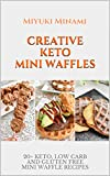 Creative Keto Mini Waffles: 20+ Keto, Low Carb and Gluten Free Mini Waffle Recipes