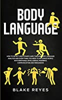 Body Language: How to Detect High-Stakes Liars Through Body Language Analysis and Everything You Need to Influence People with Emotional Intelligence, Powerful Communication and Persuasion