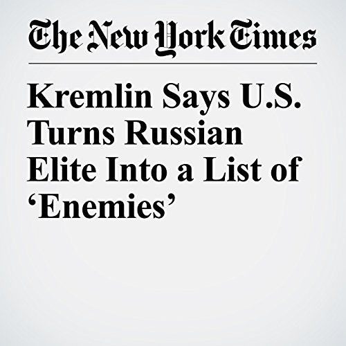 Kremlin Says U.S. Turns Russian Elite Into a List of 'Enemies' copertina