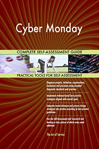Cyber Monday All-Inclusive Self-Assessment - More than 700 Success Criteria, Instant Visual Insights, Comprehensive Spreadsheet Dashboard, Auto-Prioritized for Quick Results