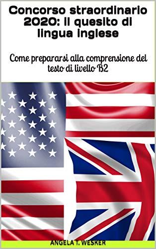 Concorso straordinario 2020: il quesito di lingua inglese: Come prepararsi alla comprensione del testo di livello B2 (English Edition)