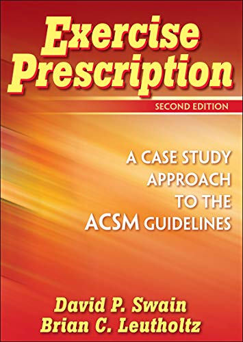 Exercise Prescription: A Case Study Approach to the ACSM...