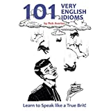 101 Very English Idioms: Learn to Speak like a True Brit (English Edition)