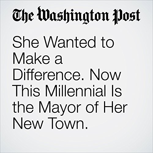 She Wanted to Make a Difference. Now This Millennial Is the Mayor of Her New Town. cover art
