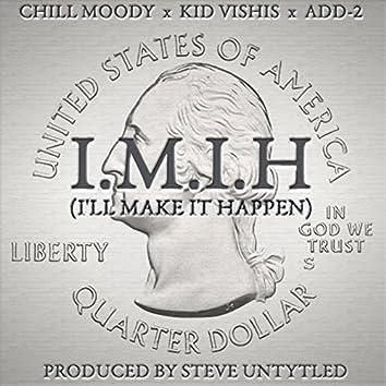 I.M.I.H (I'll Make It Happen)