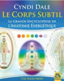 Le Corps subtil - La grande encyclopédie de l'Anatomie énergétique