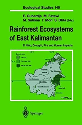 Rainforest Ecosystems of East Kalimantan: El Niño, Drought, Fire and Human Impacts (Ecological Studies Book 140)