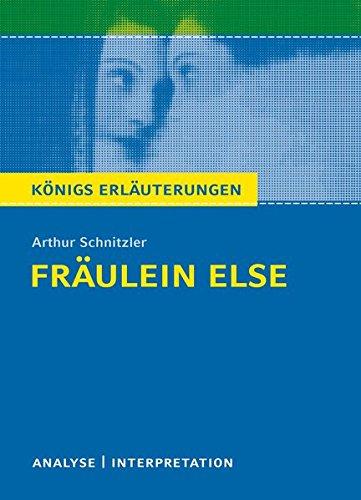 Königs Erläuterungen: Fräulein Else von Arthur Schnitzler.: Textanalyse und Interpretation mit ausführlicher Inhaltsangabe und Abituraufgaben mit Lösungen