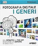 Fotografia digitale. I generi. Dal ritratto al fine art. Diventare un esperto in dieci stili
