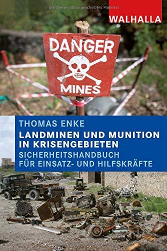Landminen und Munition in Krisengebieten: Sicherheitshandbuch für Einsatz- und Hilfskräfte
