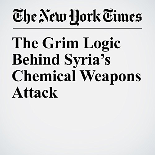 The Grim Logic Behind Syria's Chemical Weapons Attack copertina