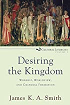 Desiring the Kingdom (Cultural Liturgies)