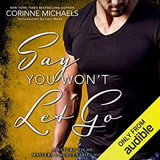 Say You Won't Let Go     A Return to Me/Masters and Mercenaries Novella              By:                                                                                                                                 Corrinne Michaels                               Narrated by:                                                                                                                                 Andi Arndt,                                                                                        Sebastian York                      Length: 3 hrs and 37 mins     347 ratings     Overall 4.5