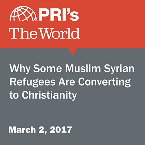 Why Some Muslim Syrian Refugees Are Converting to Christianity audiobook cover art