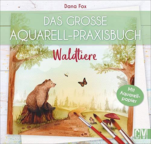 Das große Aquarell-Praxisbuch: Waldtiere. Auf Aquarellpapier gedruckt: direkt ausprobieren und reinmalen. Mithilfe von Step-by-Step Anleitungen zum eigenen Aquarell-Kunstwerk.