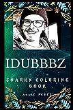iDubbbz Snarky Coloring Book: An American YouTube Personality. (iDubbbz Snarky Coloring Books)