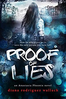 Proof of Lies (Anastasia Phoenix Book 1) by [Diana Rodriguez Wallach]