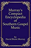 Murray's Compact Encyclopedia of Southern Gospel Music (Murray's Expanded Encyclopedia Of Southern Gospel Music)