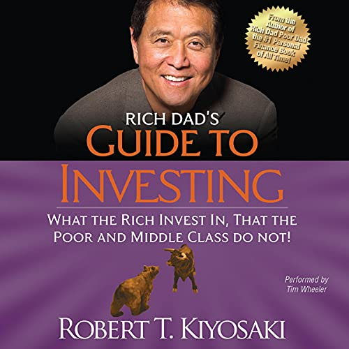 Rich Dad's Guide to Investing: What the Rich Invest In That the Poor and Middle Class Do Not!