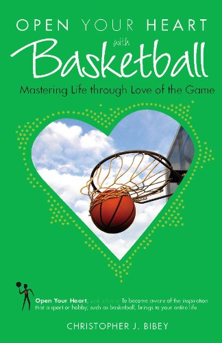 Open Your Heart With Basketball: Mastering Life Through Love of the Game (English Edition)