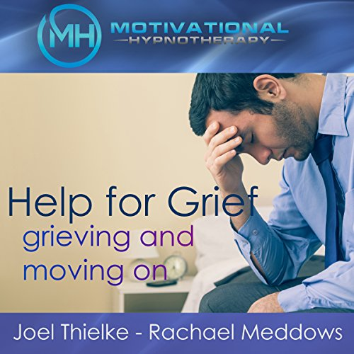 Help for Grief: Grieving and Moving On - Hypnosis, Meditation and Music audiobook cover art